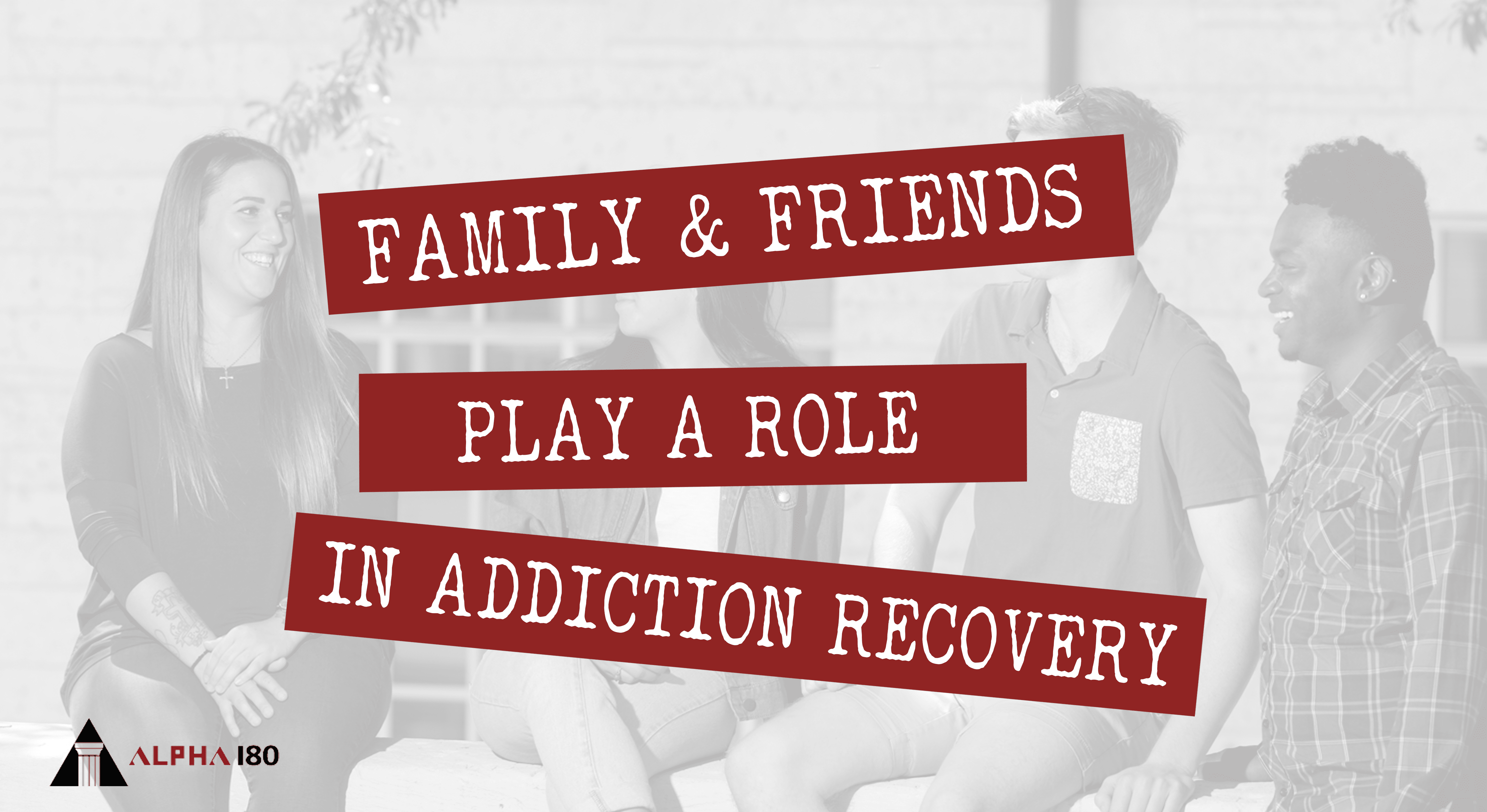 Family and Friends Play a Role in Addiction Recovery
