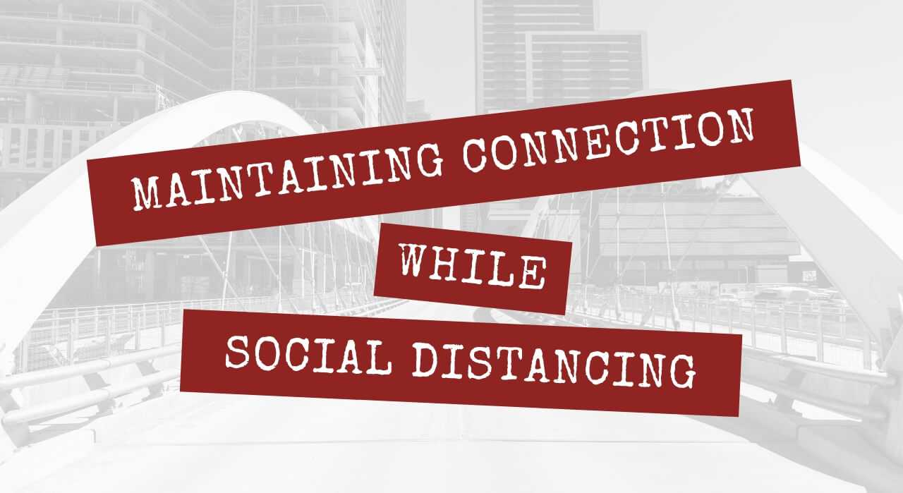 Maintaining Connection While Social Distancing