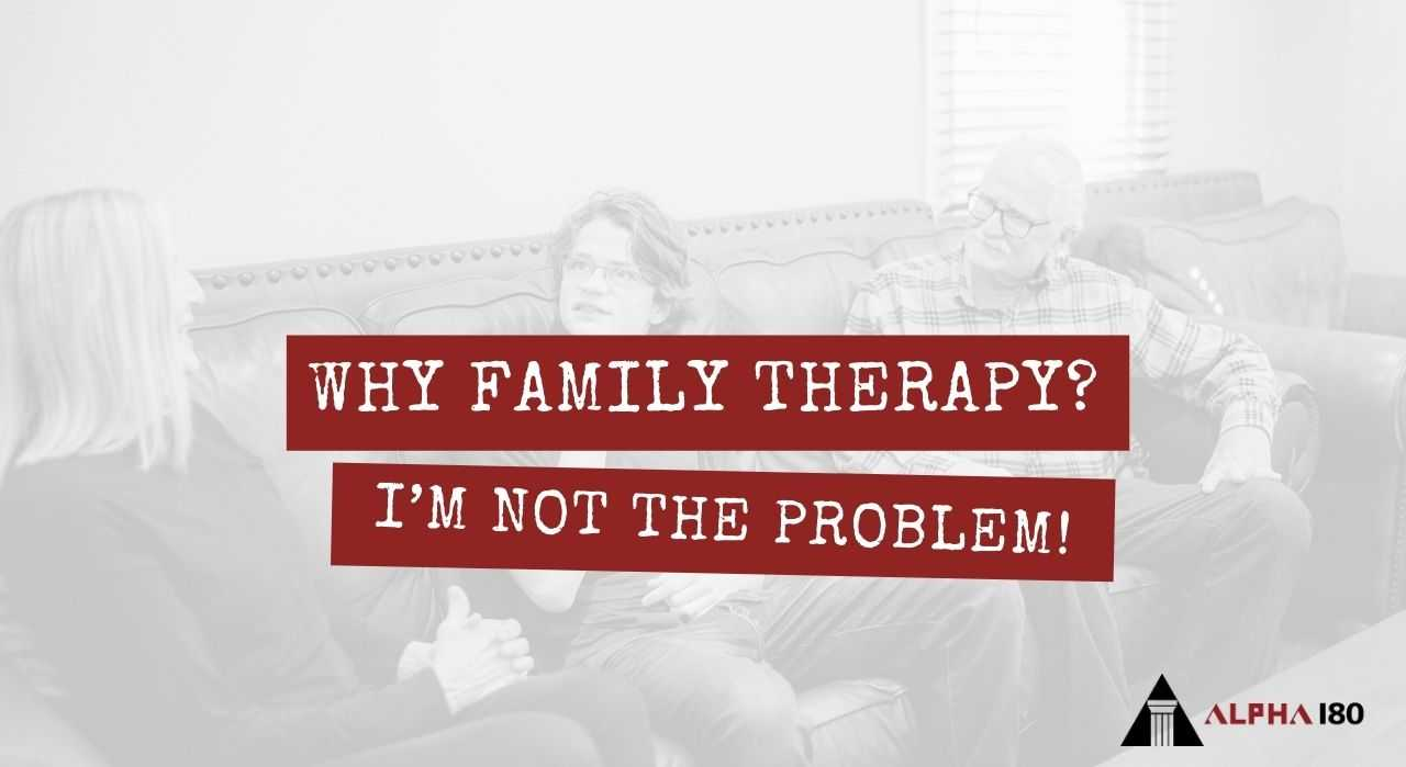 Why Family Therapy? I'm Not the Problem!